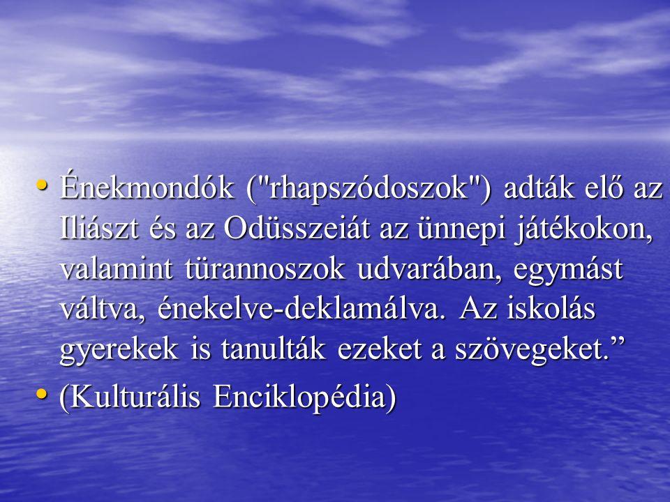 Énekmondók ( rhapszódoszok ) adták elő az Iliászt és az Odüsszeiát az ünnepi játékokon, valamint türannoszok udvarában, egymást váltva, énekelve-deklamálva. Az iskolás gyerekek is tanulták ezeket a szövegeket.