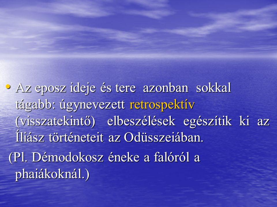 Az eposz ideje és tere azonban sokkal tágabb: úgynevezett retrospektív (visszatekintő) elbeszélések egészítik ki az Íliász történeteit az Odüsszeiában.
