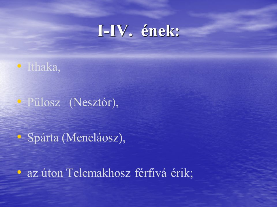 I-IV. ének: Ithaka, Pülosz (Nesztór), Spárta (Meneláosz),