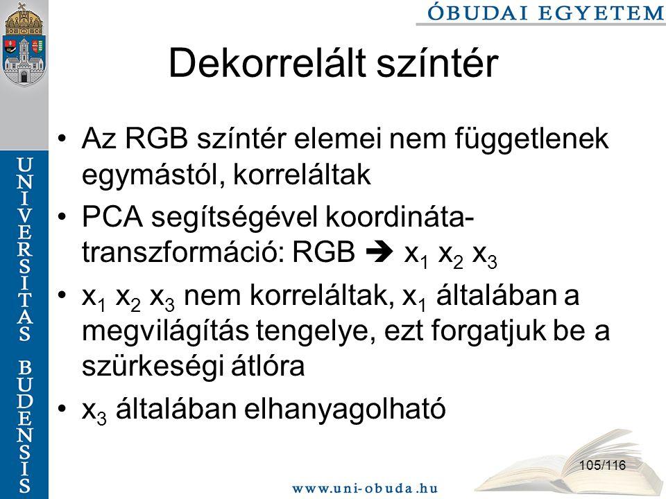 Dekorrelált színtér Az RGB színtér elemei nem függetlenek egymástól, korreláltak. PCA segítségével koordináta-transzformáció: RGB  x1 x2 x3.