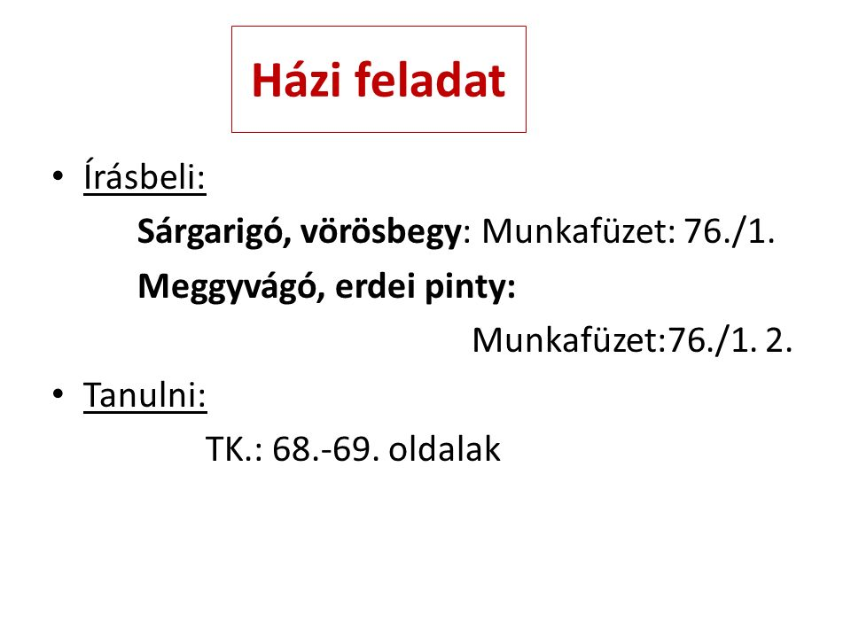 Házi feladat Írásbeli: Sárgarigó, vörösbegy: Munkafüzet: 76./1.