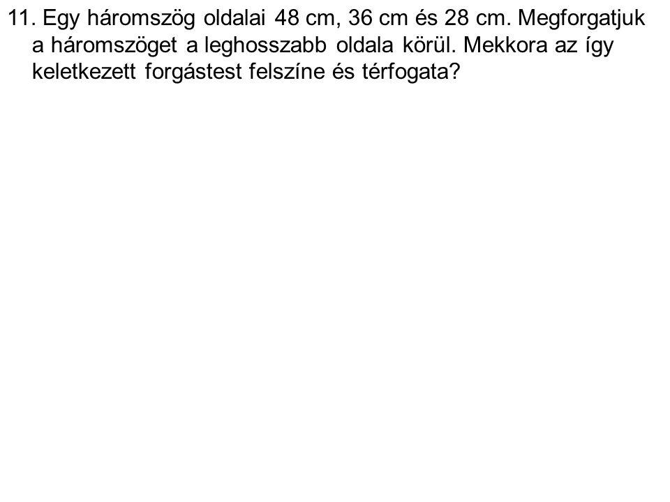 11. Egy háromszög oldalai 48 cm, 36 cm és 28 cm