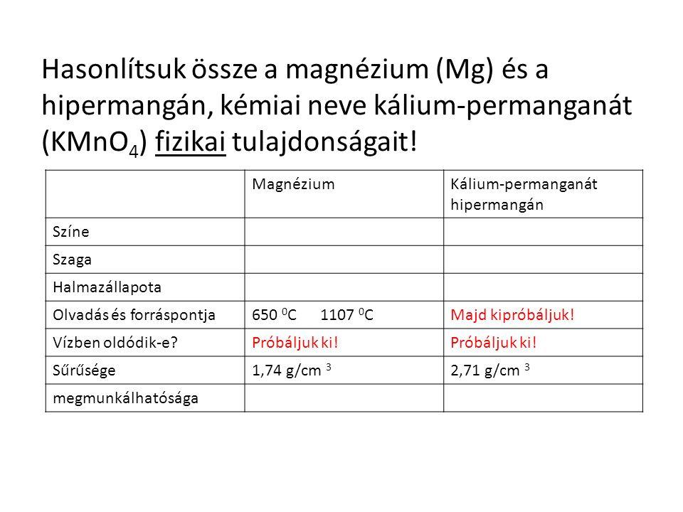 Hasonlítsuk össze a magnézium (Mg) és a hipermangán, kémiai neve kálium-permanganát (KMnO4) fizikai tulajdonságait!