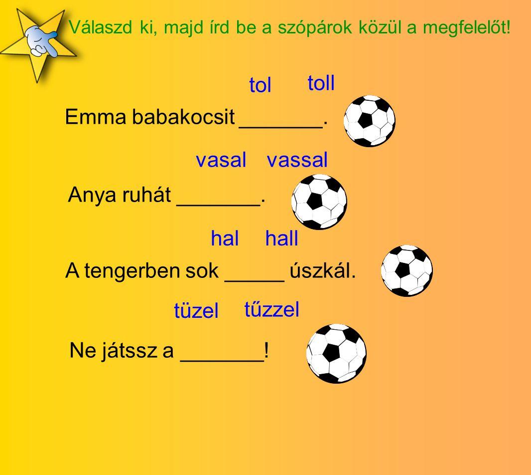 Emma babakocsit _______. tol