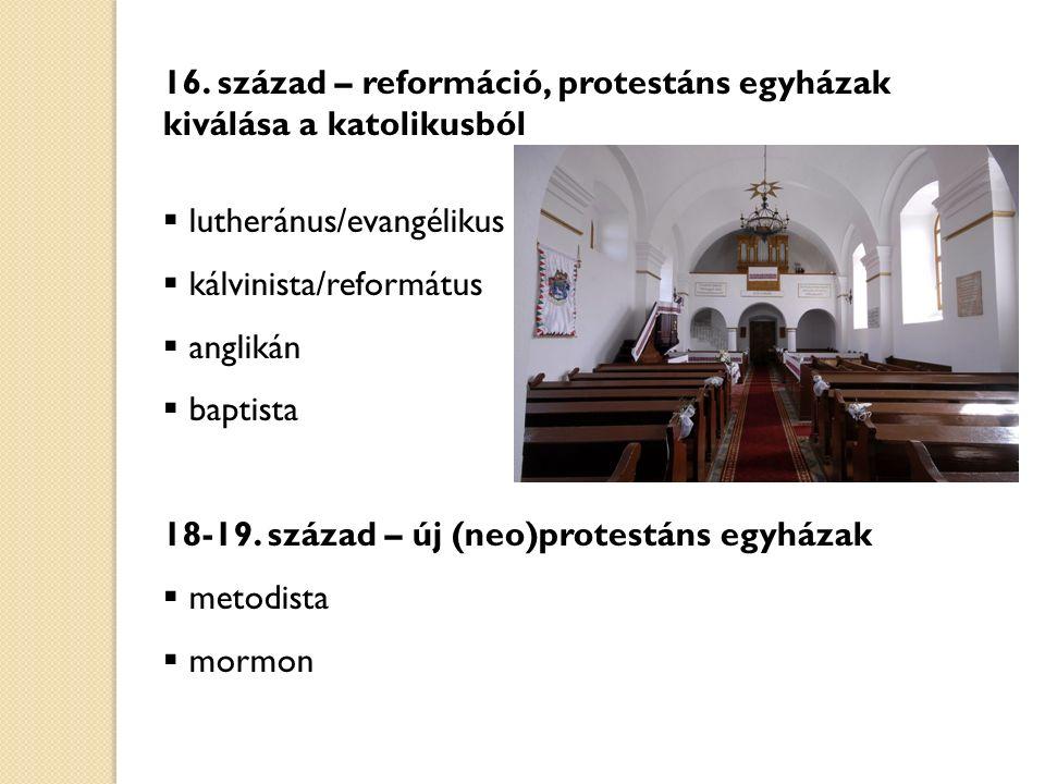 16. század – reformáció, protestáns egyházak kiválása a katolikusból