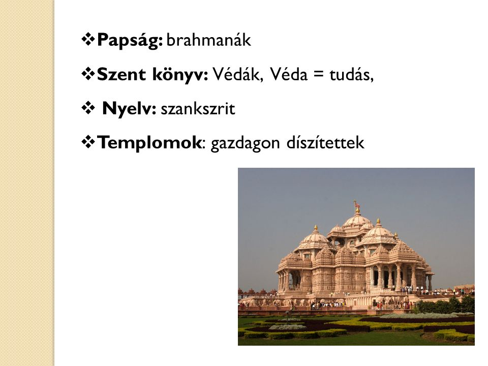 Papság: brahmanák Szent könyv: Védák, Véda = tudás, Nyelv: szankszrit.