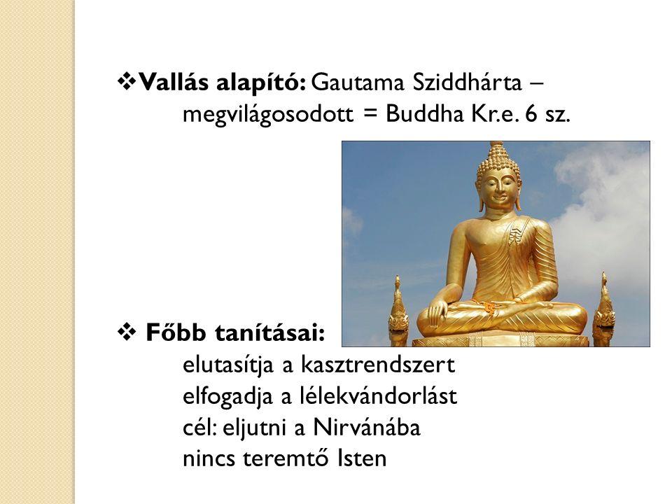 Vallás alapító: Gautama Sziddhárta –. megvilágosodott = Buddha Kr. e