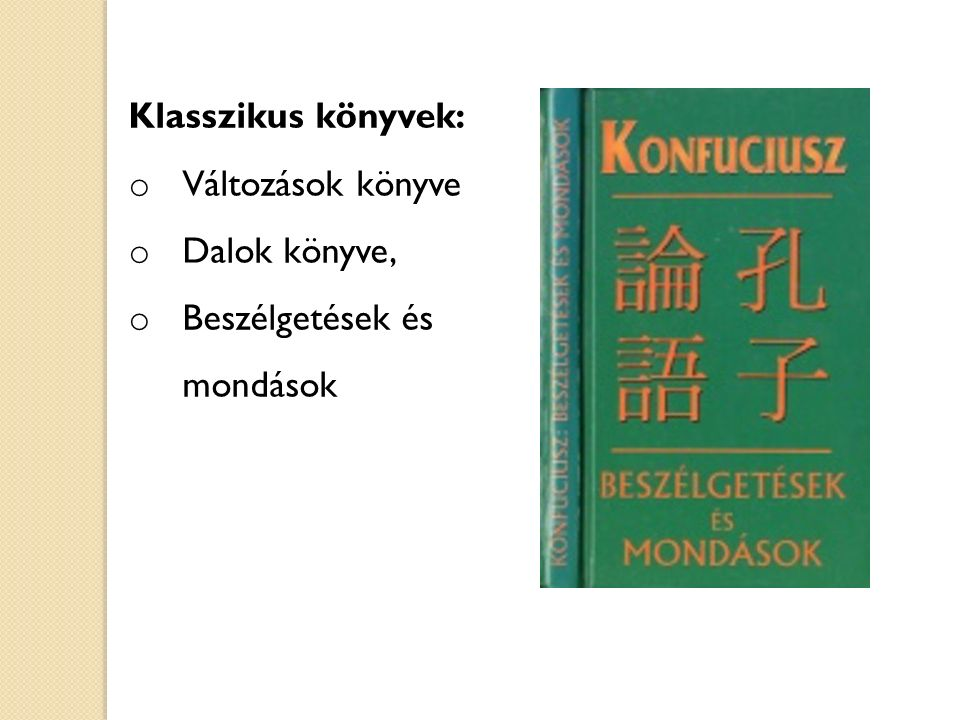 Klasszikus könyvek: Változások könyve Dalok könyve, Beszélgetések és mondások