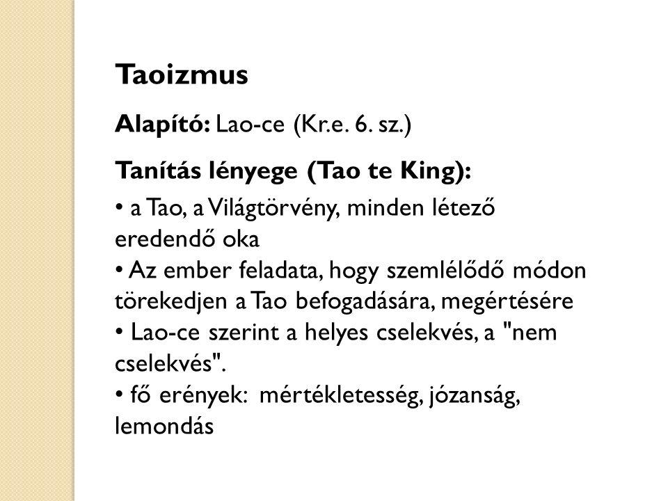 Taoizmus Alapító: Lao-ce (Kr.e. 6. sz.) Tanítás lényege (Tao te King):