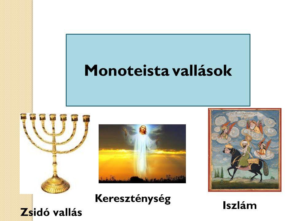 Monoteista vallások Kereszténység Iszlám Zsidó vallás