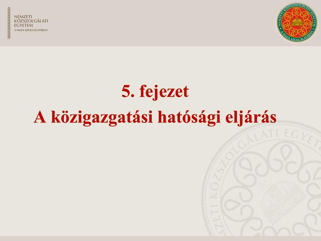 5. fejezet A közigazgatási hatósági eljárás