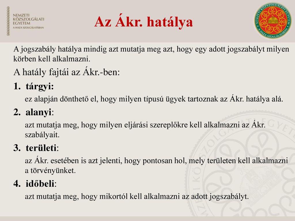 Az Ákr. hatálya A hatály fajtái az Ákr.-ben: 1. tárgyi: 2. alanyi: