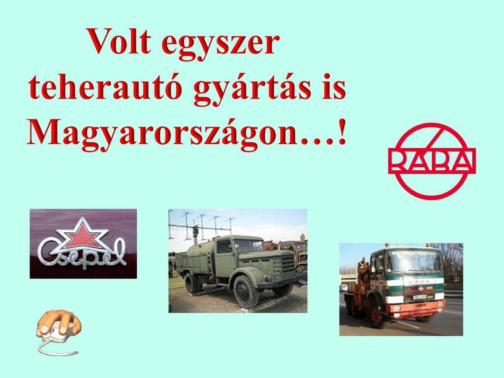Volt egyszer teherautó gyártás is Magyarországon…!