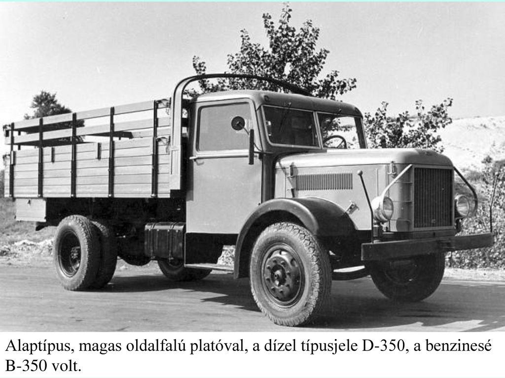 Alaptípus, magas oldalfalú platóval, a dízel típusjele D-350, a benzinesé B-350 volt.