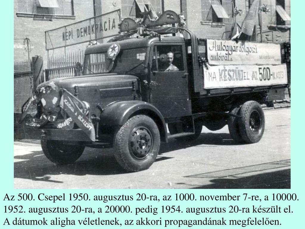 Az 500. Csepel 1950. augusztus 20-ra, az 1000. november 7-re, a 10000