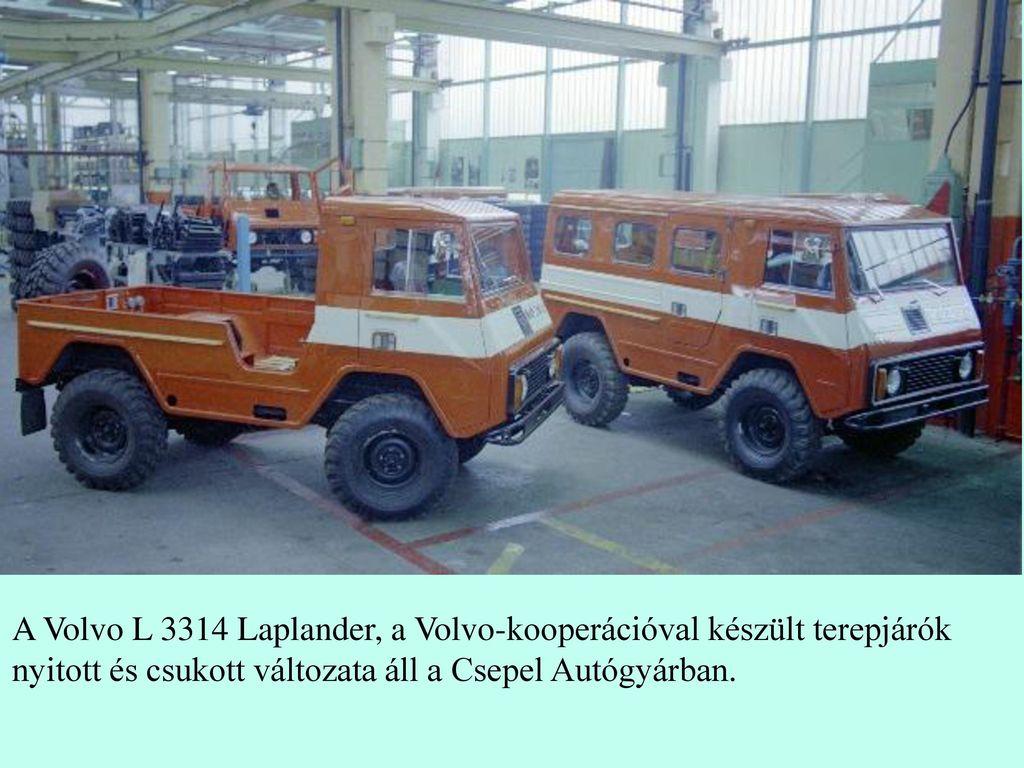 A Volvo L 3314 Laplander, a Volvo-kooperációval készült terepjárók nyitott és csukott változata áll a Csepel Autógyárban.