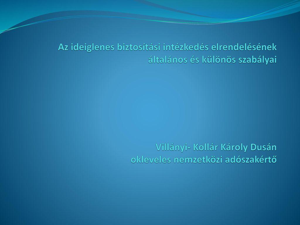 Az ideiglenes biztosítási intézkedés elrendelésének általános és különös szabályai Villányi- Kollár Károly Dusán okleveles nemzetközi adószakértő