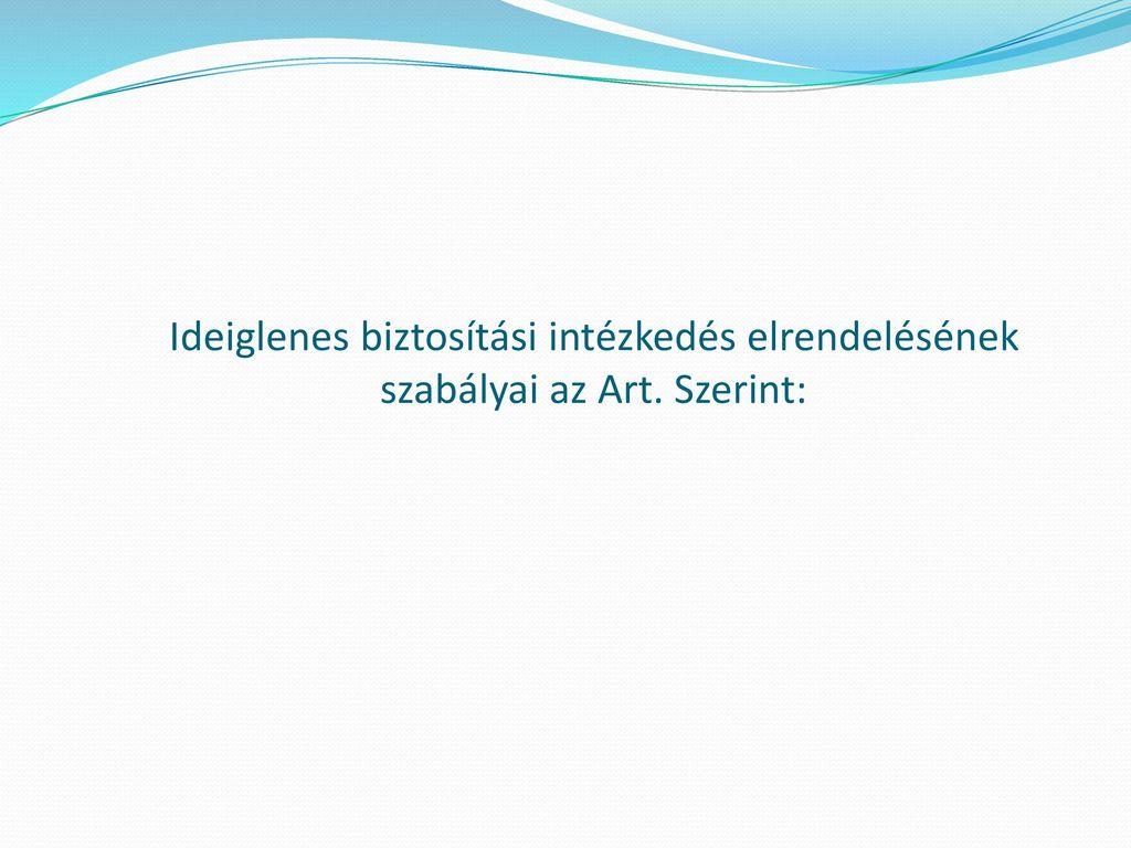 Ideiglenes biztosítási intézkedés elrendelésének szabályai az Art