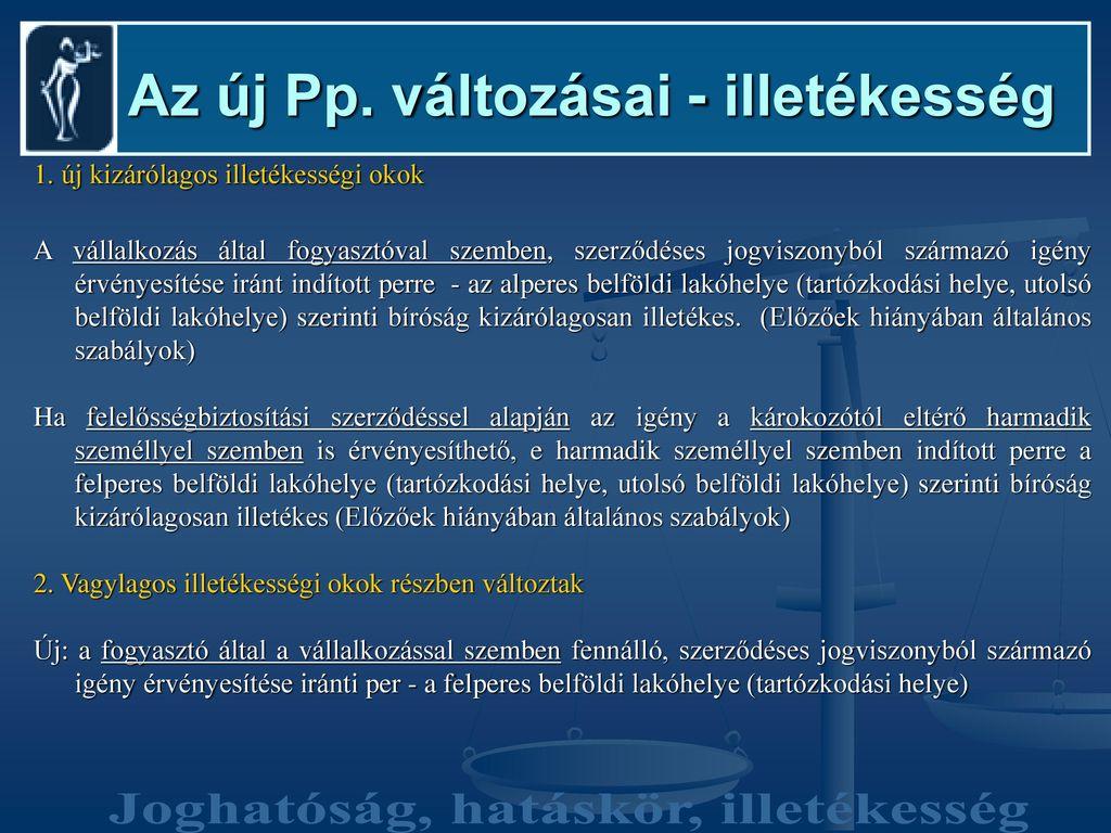 Az új Pp. változásai - illetékesség Joghatóság, hatáskör, illetékesség