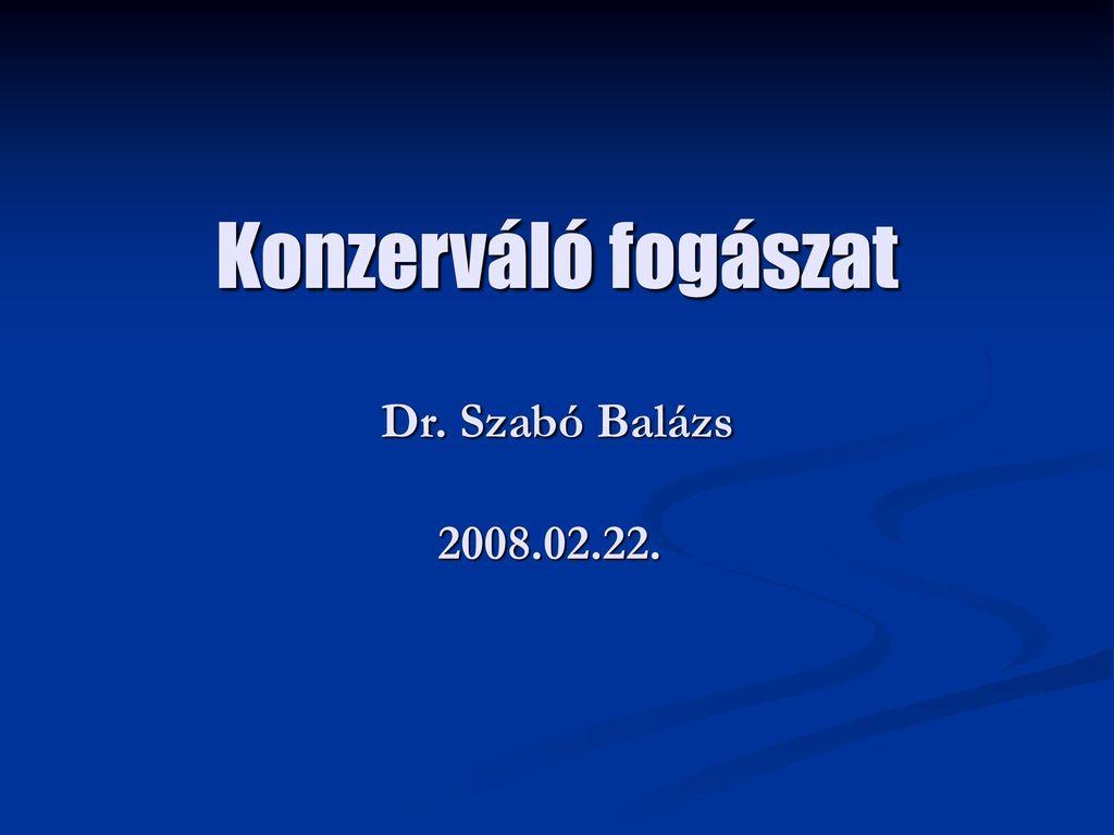 Konzerváló fogászat Dr. Szabó Balázs 2008.02.22.