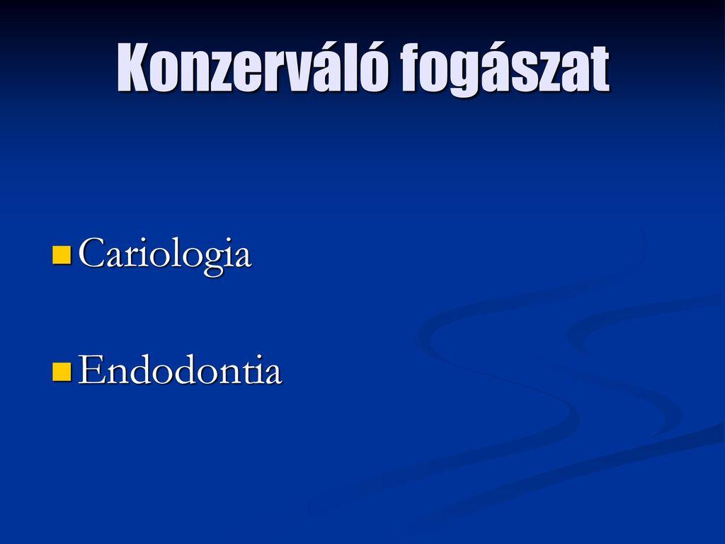 Konzerváló fogászat Cariologia Endodontia