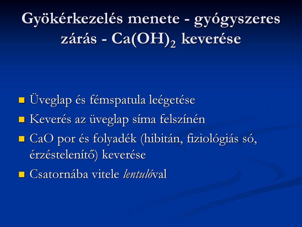 Gyökérkezelés menete - gyógyszeres zárás - Ca(OH)2 keverése