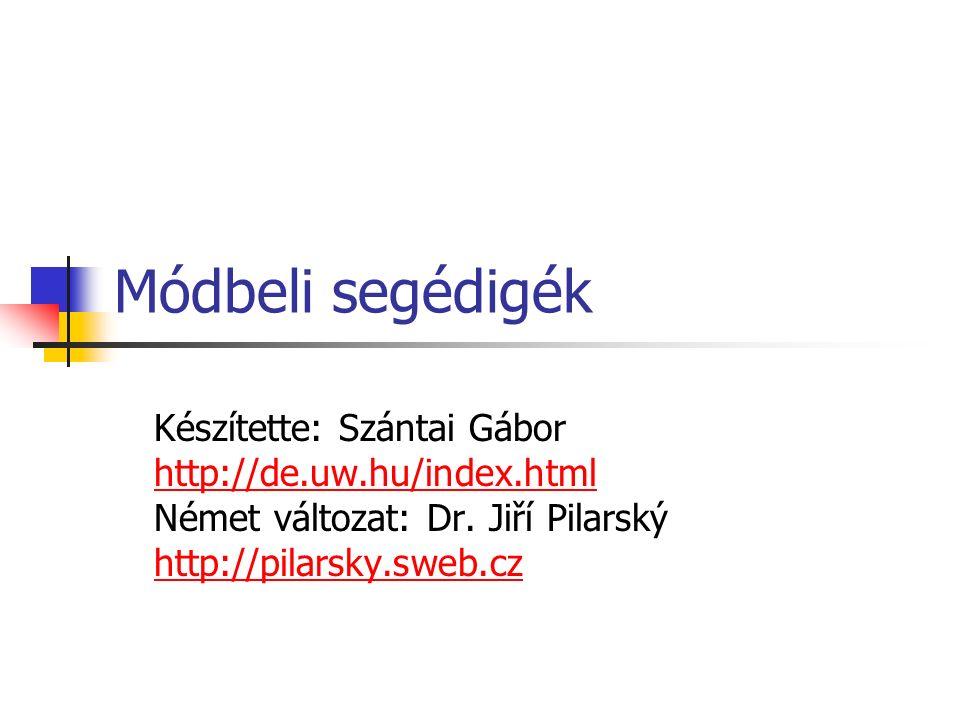 Módbeli segédigék Készítette: Szántai Gábor http://de.uw.hu/index.html