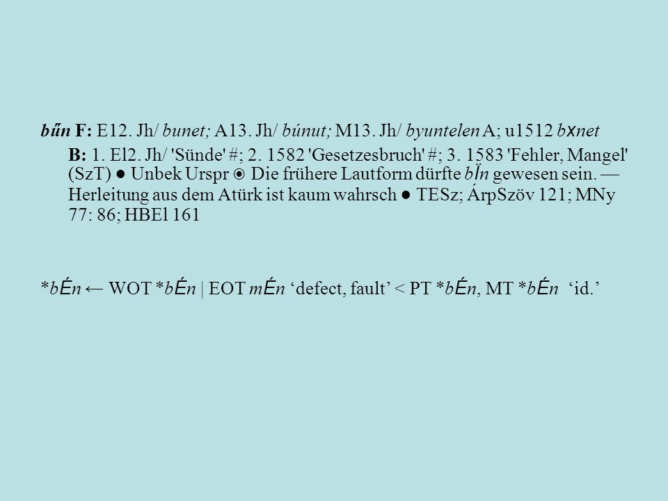 bűn F: E12. Jh/ bunet; A13. Jh/ búnut; M13