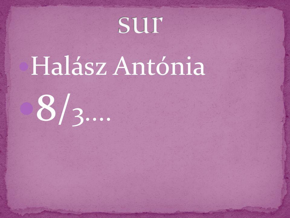 sur Halász Antónia 8/3....