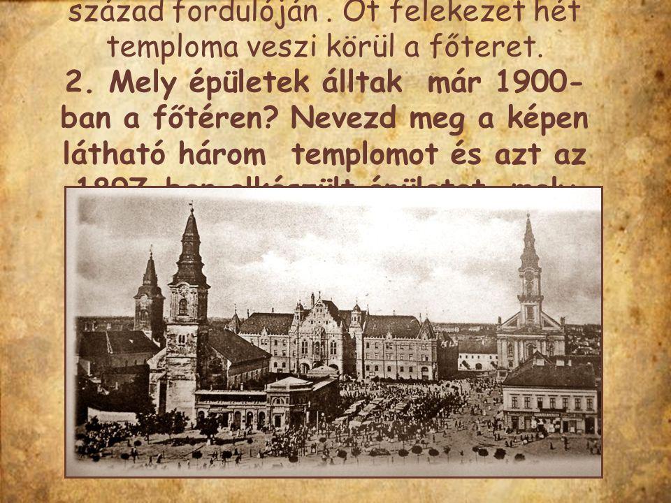Kecskemét főterének meghatározó épületei a templomok voltak a 19-20
