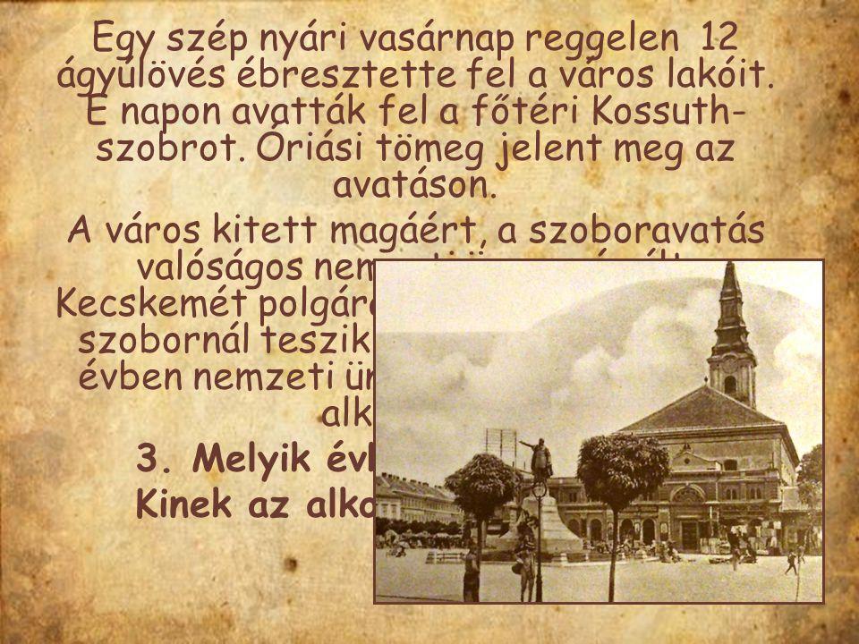 Egy szép nyári vasárnap reggelen 12 ágyúlövés ébresztette fel a város lakóit. E napon avatták fel a főtéri Kossuth-szobrot. Óriási tömeg jelent meg az avatáson.