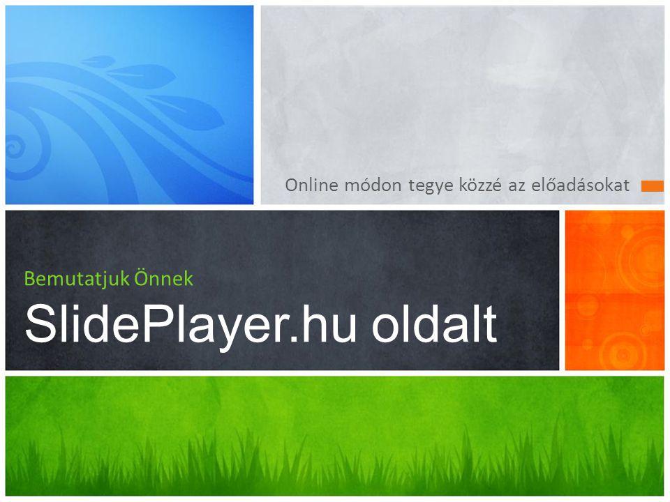 Bemutatjuk Önnek SlidePlayer.hu oldalt