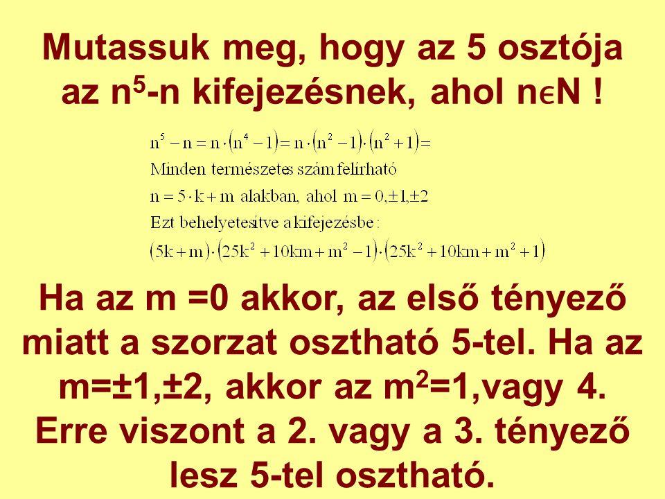 Mutassuk meg, hogy az 5 osztója az n5-n kifejezésnek, ahol nϵN !