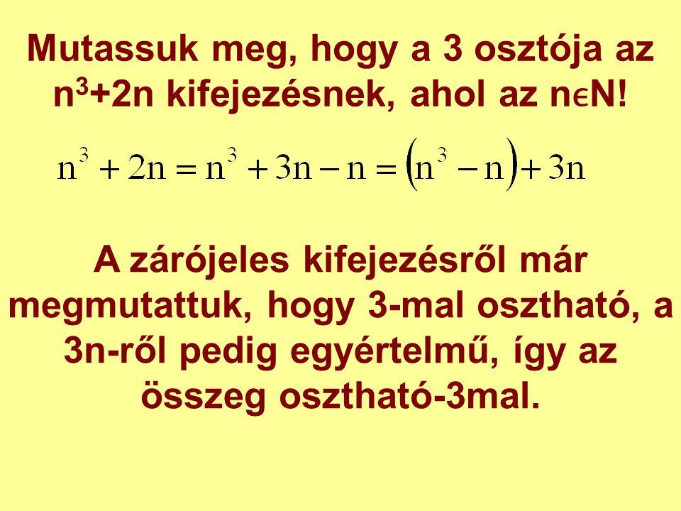 Mutassuk meg, hogy a 3 osztója az n3+2n kifejezésnek, ahol az nϵN!