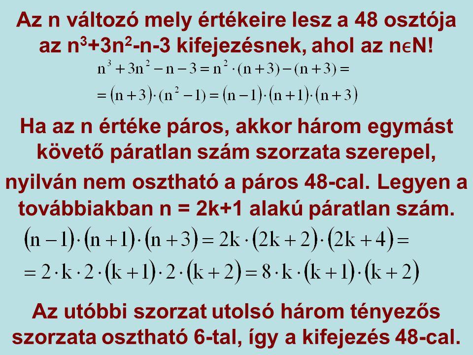 Az n változó mely értékeire lesz a 48 osztója az n3+3n2-n-3 kifejezésnek, ahol az nϵN!