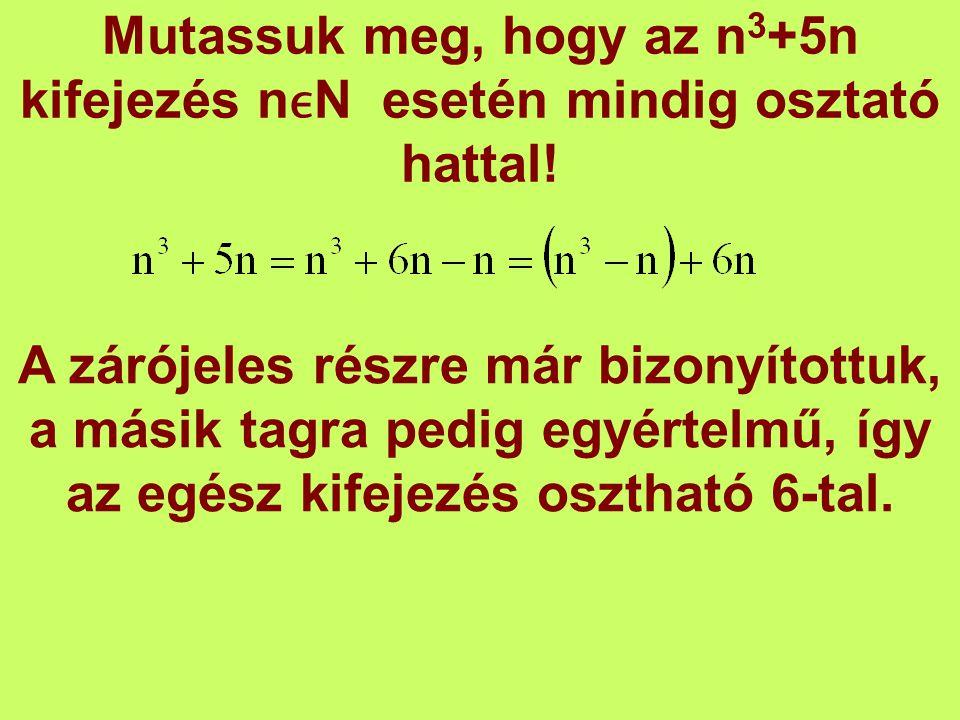 Mutassuk meg, hogy az n3+5n kifejezés nϵN esetén mindig osztató hattal!