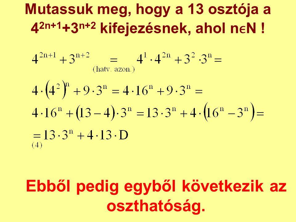 Mutassuk meg, hogy a 13 osztója a 42n+1+3n+2 kifejezésnek, ahol nϵN !