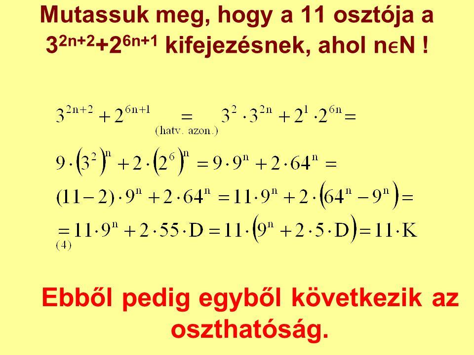 Mutassuk meg, hogy a 11 osztója a 32n+2+26n+1 kifejezésnek, ahol nϵN !