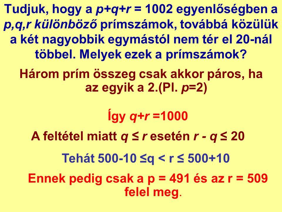 Három prím összeg csak akkor páros, ha az egyik a 2.(Pl. p=2)