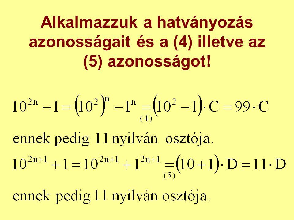 Alkalmazzuk a hatványozás azonosságait és a (4) illetve az (5) azonosságot!