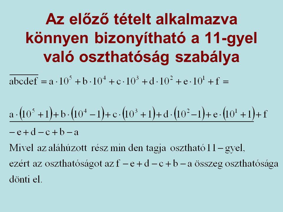 Az előző tételt alkalmazva könnyen bizonyítható a 11-gyel való oszthatóság szabálya