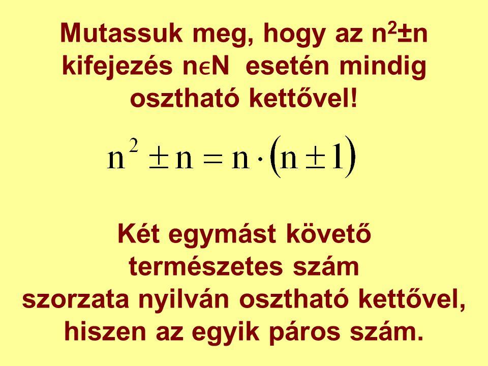 szorzata nyilván osztható kettővel, hiszen az egyik páros szám.