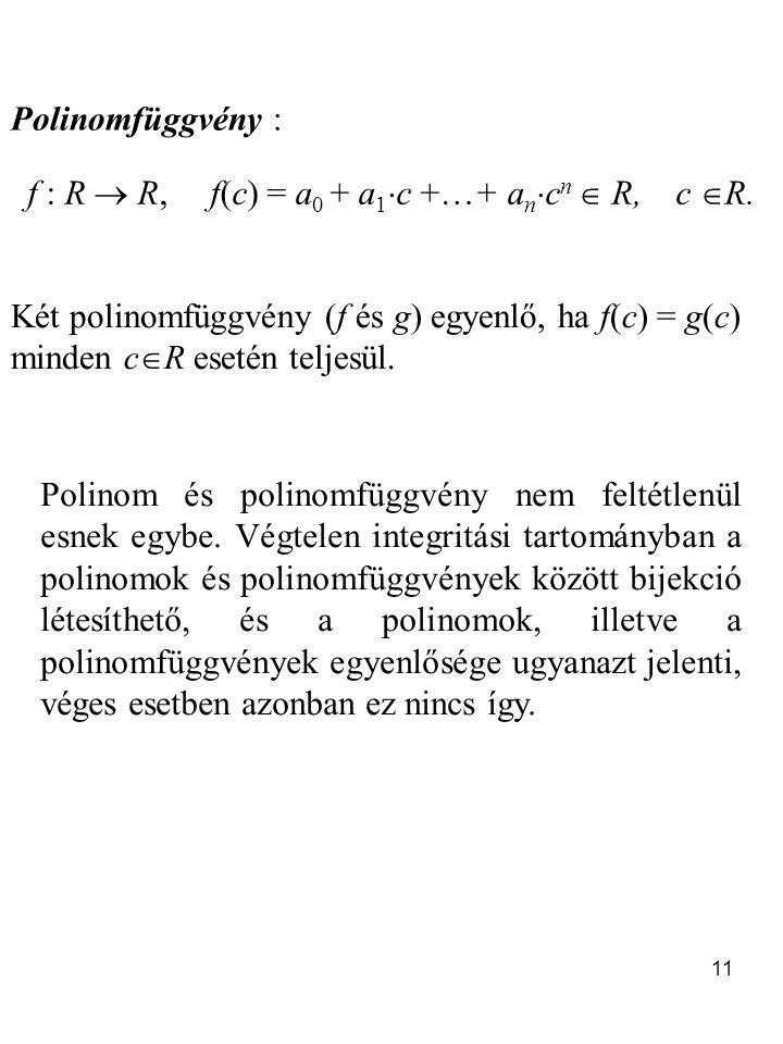 Polinomfüggvény : f : R  R, f(c) = a0 + a1c +…+ ancn  R, c R.
