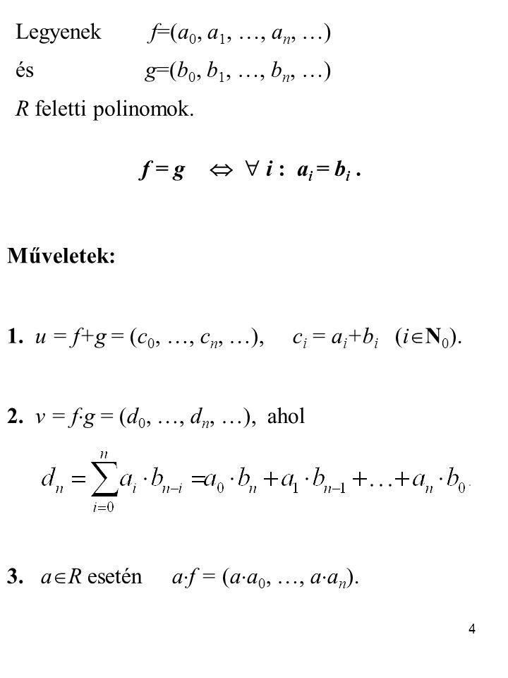 Legyenek f=(a0, a1, …, an, …) és g=(b0, b1, …, bn, …) R feletti polinomok. f = g   i : ai = bi .