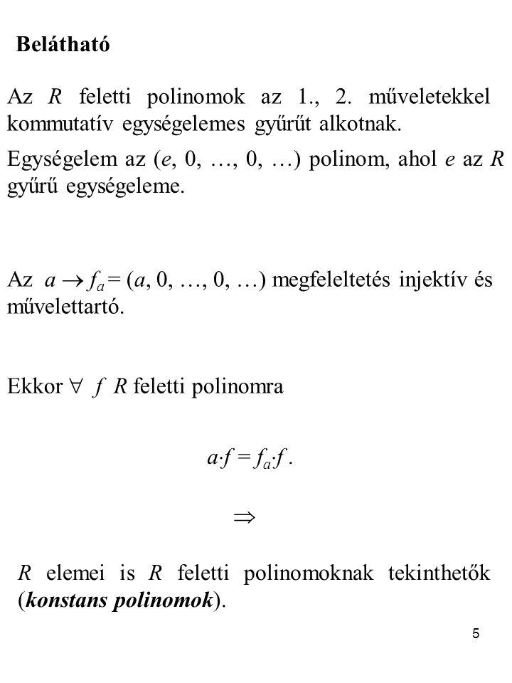 Belátható Az R feletti polinomok az 1., 2. műveletekkel kommutatív egységelemes gyűrűt alkotnak.