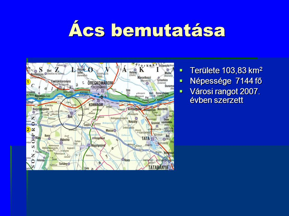 Ács bemutatása Területe 103,83 km2 Népessége 7144 fő