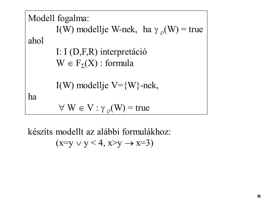 Modell fogalma: I(W) modellje W-nek, ha  (W) = true. ahol. I: I (D,F,R) interpretáció. W  F(X) : formula.