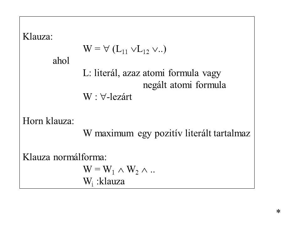 Klauza: W =  (L11 L12 ..) ahol. L: literál, azaz atomi formula vagy. negált atomi formula. W : -lezárt.