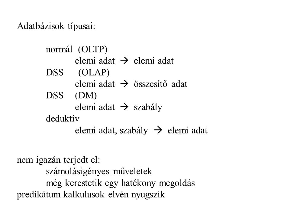 Adatbázisok típusai: normál (OLTP) elemi adat  elemi adat. DSS (OLAP) elemi adat  összesítő adat.