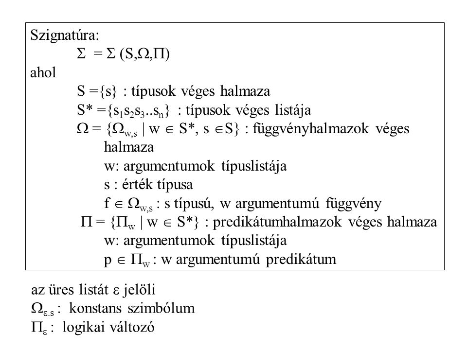 Szignatúra:  =  (S,,) ahol. S ={s} : típusok véges halmaza. S* ={s1s2s3..sn} : típusok véges listája.